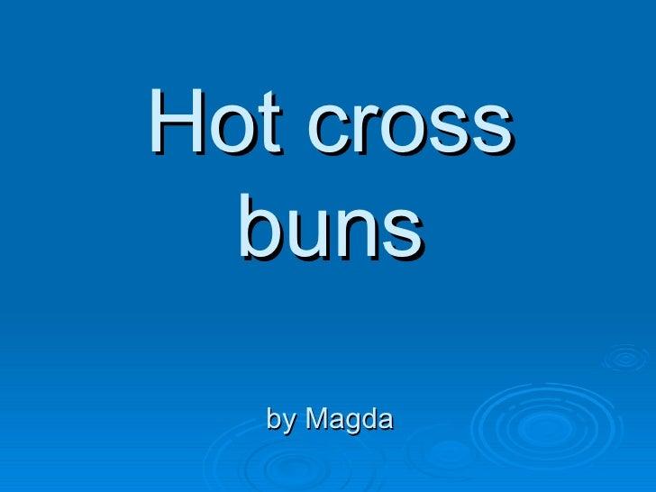 Hot cross  buns  by Magda