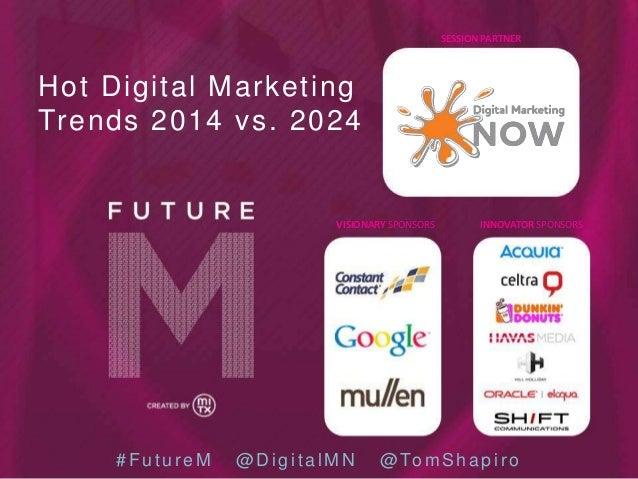Digital Marketing NOW - Hot Digital Marketing Trends 2014 vs. 2024