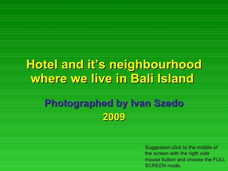 Hotel and it's neighbourhood where we live in Bali Island  Photographed by Ivan Szedo 2009 Suggestion:click to the middle ...