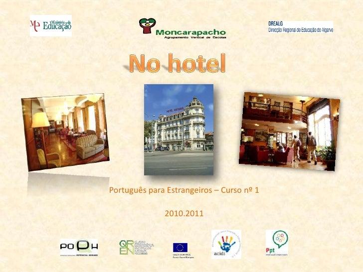 No hotel<br />Português para Estrangeiros – Curso nº 1<br />2010.2011<br />