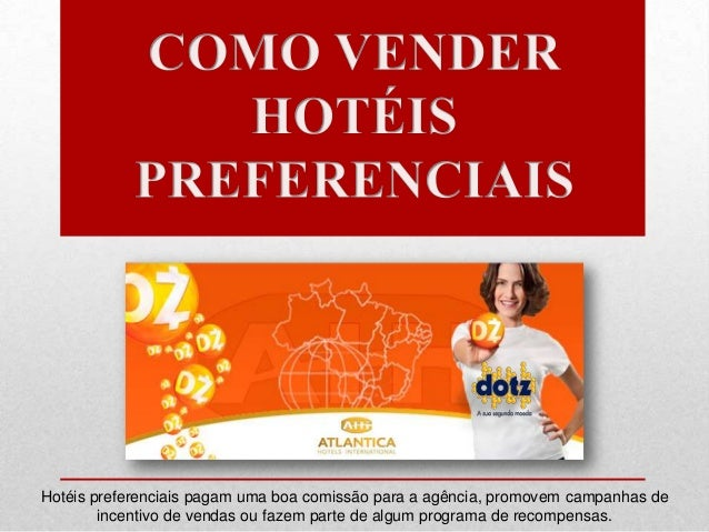 Hotéis preferenciais pagam uma boa comissão para a agência, promovem campanhas de incentivo de vendas ou fazem parte de al...