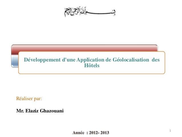 Développement d'une Application de Géolocalisation des Hôtels Réaliser par: Mr. Elaziz Ghazouani 1