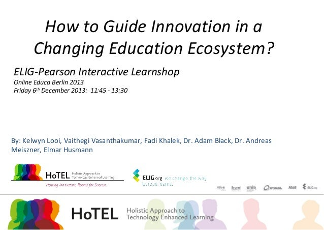 How to Guide Innovation in a Changing Education Ecosystem? ELIG-Pearson Interactive Learnshop Online Educa Berlin 2013 Fri...