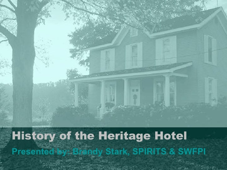History of the Heritage Hotel Presented by: Brandy Stark, SPIRITS & SWFPI