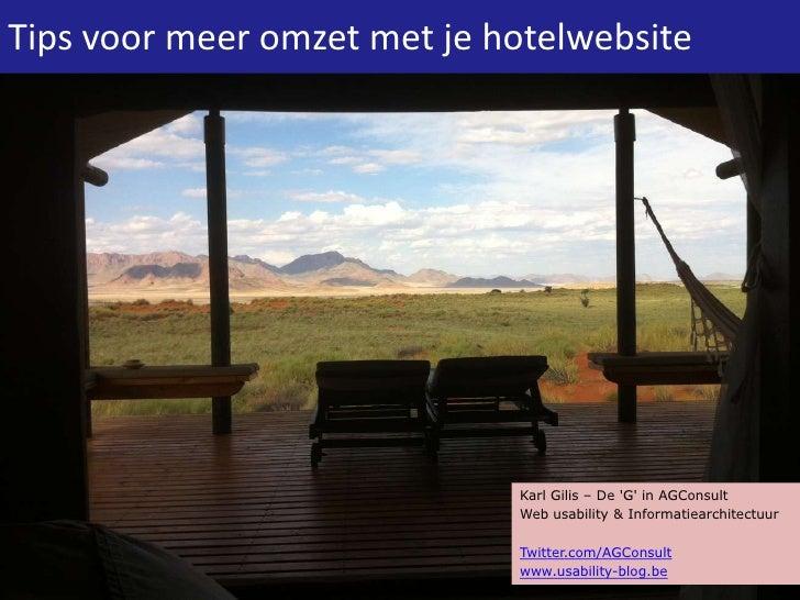 Tips voor meer omzet met je hotelwebsite                             Karl Gilis – De G in AGConsult                       ...