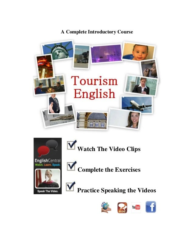 A Complete Introductory Course Watch The Video Clips Complete the Exercises Practice Speaking the Videos