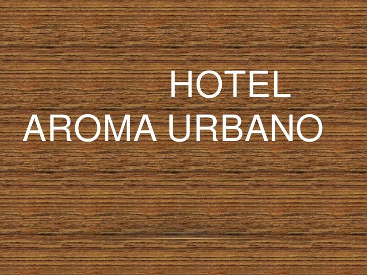 Hotel aroma urbano<br />