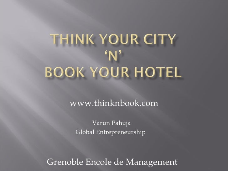 www.thinknbook.com Varun Pahuja Global Entrepreneurship Grenoble Encole de Management