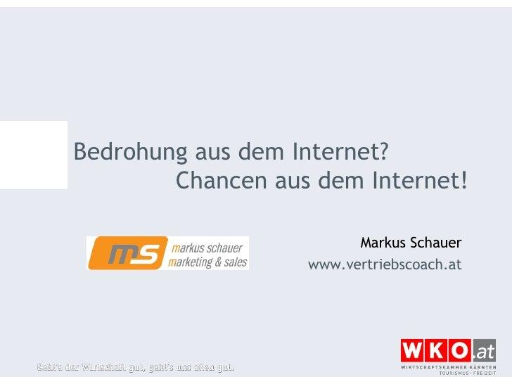 Bedrohung aus dem Internet?  Chancen aus dem Internet! Markus Schauer www.vertriebscoach.at