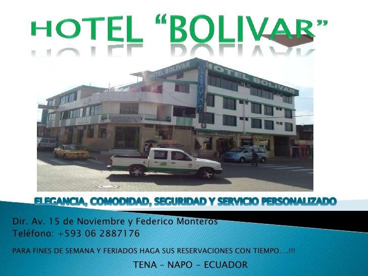 """HOTEL """"BOLIVAR""""<br />ELEGANCIA, COMODIDAD, SEGURIDAD Y SERVICIO PERSONALIZADO<br />Dir. Av. 15 de Noviembre y Federico Mon..."""
