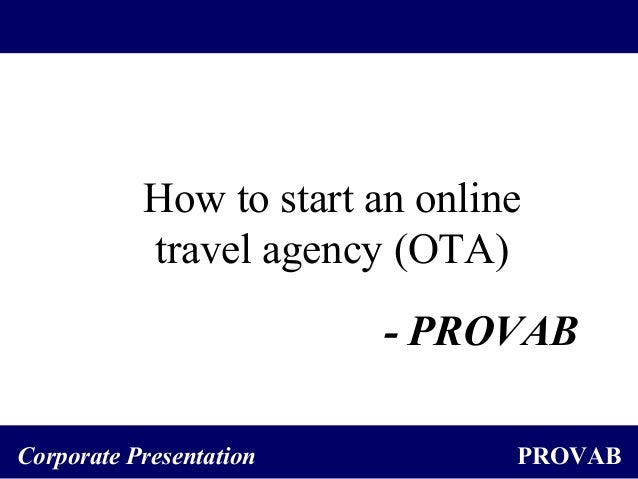 PROVABCorporate Presentation How to start an online travel agency (OTA) - PROVAB