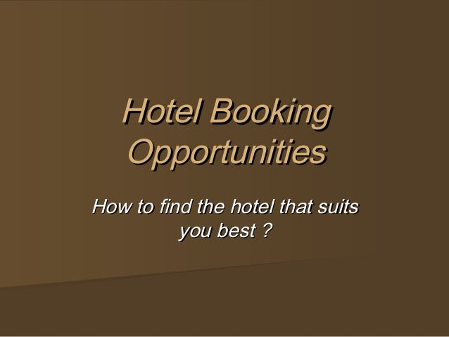 Hotel Booking   OpportunitiesHow to find the hotel that suits          you best ?