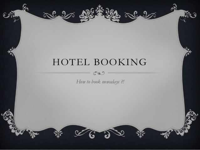 HOTEL BOOKING   How to book nowadays ?!