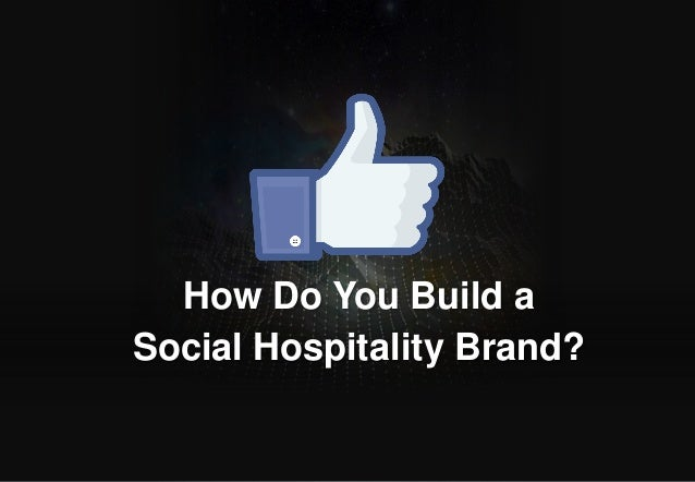 How Do You Build a Social Hospitality Brand? © 2013 Adobe Systems Incorporated. All Rights Reserved. Adobe Confidential.