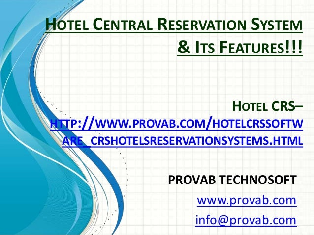 HOTEL CENTRAL RESERVATION SYSTEM & ITS FEATURES!!! PROVAB TECHNOSOFT www.provab.com info@provab.com HOTEL CRS– HTTP://WWW....