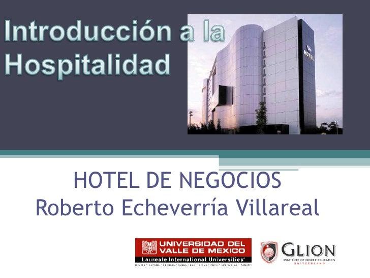 HOTEL DE NEGOCIOS Roberto Echeverría Villareal