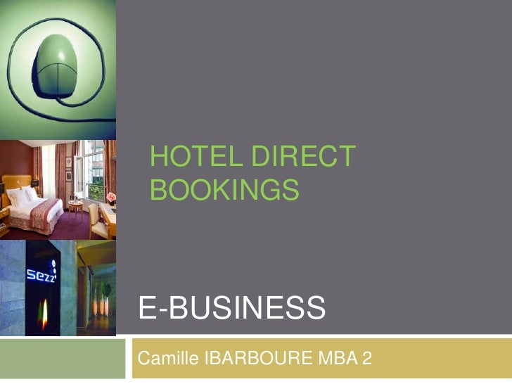 E-BUSINESS<br />Camille IBARBOURE MBA 2<br />HOTEL DIRECT BOOKINGS<br />