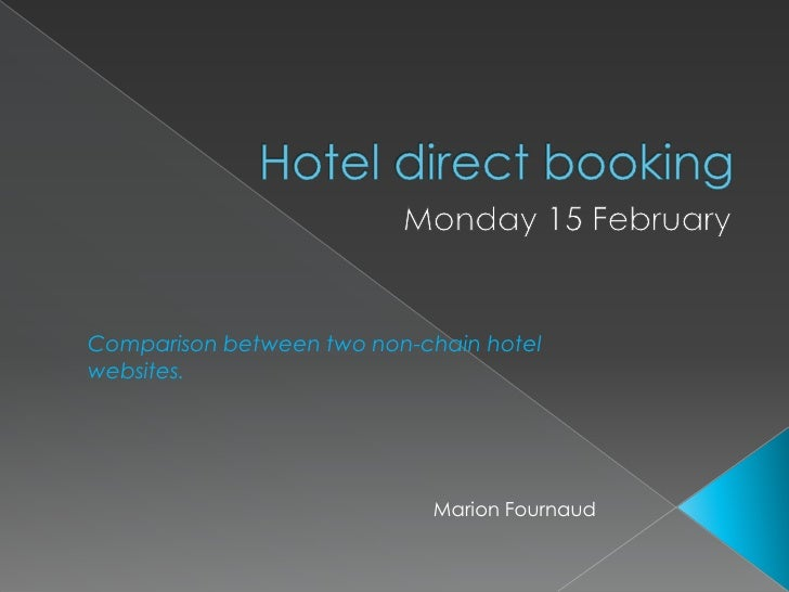 Hotel direct booking<br />Monday 15 February<br />Comparison between two non-chain hotel websites.<br />Marion Fournaud<br />
