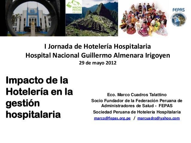 Impacto de la Hotelería en la gestión hospitalaria Eco. Marco Cuadros Talattino Socio Fundador de la Federación Peruana de...