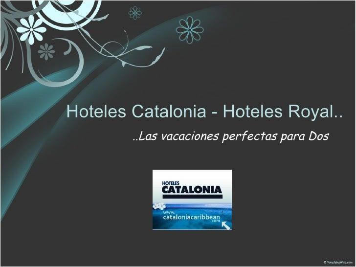 Hoteles Catalonia - Hoteles Royal.. ..Las vacaciones perfectas para Dos