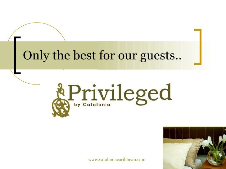 Only the best for our guests.. www.cataloniacaribbean.com