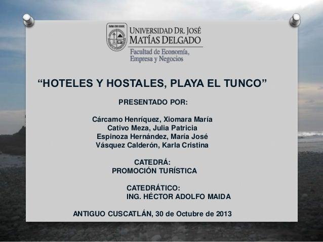 """""""HOTELES Y HOSTALES, PLAYA EL TUNCO"""" PRESENTADO POR: Cárcamo Henríquez, Xiomara María Cativo Meza, Julia Patricia Espinoza..."""