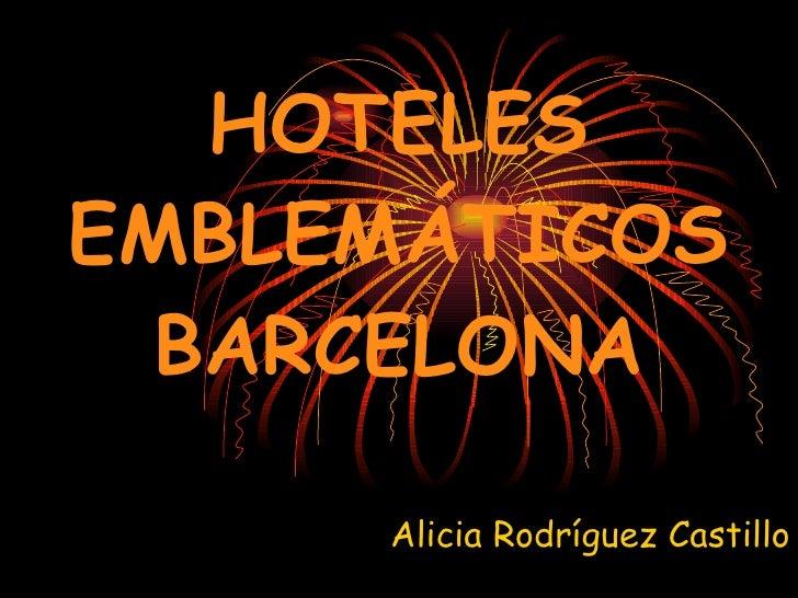 HOTELES EMBLEMÁTICOS BARCELONA Alicia Rodríguez Castillo