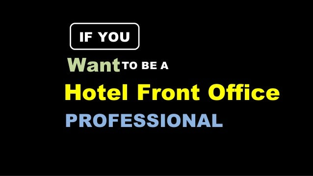 PROFESSIONAL Hotel Front Office IF YOUIF YOU WantTO BE A