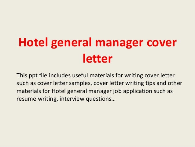 hotel general manager cover letterhotel general manager cover letter this ppt file includes useful materials for writing cover letter such