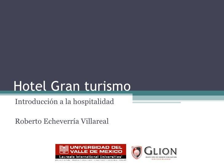 Hotel Gran turismo Introducción a la hospitalidad Roberto Echeverría Villareal
