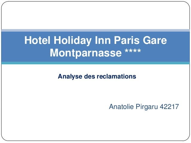 Hotel Holiday Inn Paris Gare     Montparnasse ****      Analyse des reclamations                     Anatolie Pirgaru 42217