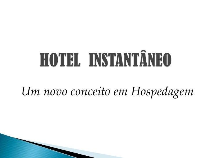 HOTEL  INSTANTÂNEO<br />Um novo conceito em Hospedagem<br />