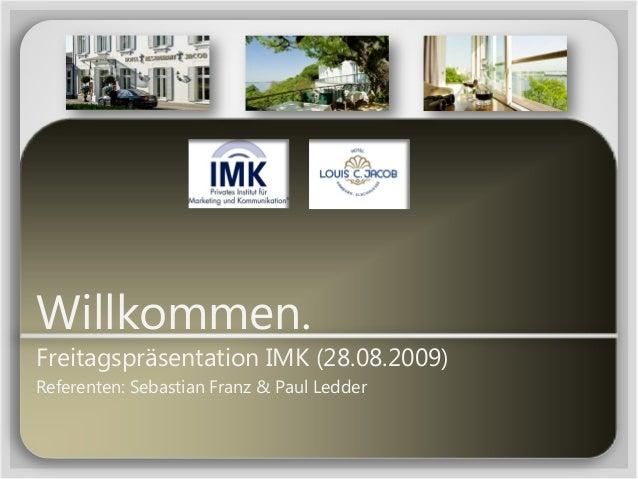 Willkommen. Freitagspräsentation IMK (28.08.2009) Referenten: Sebastian Franz & Paul Ledder