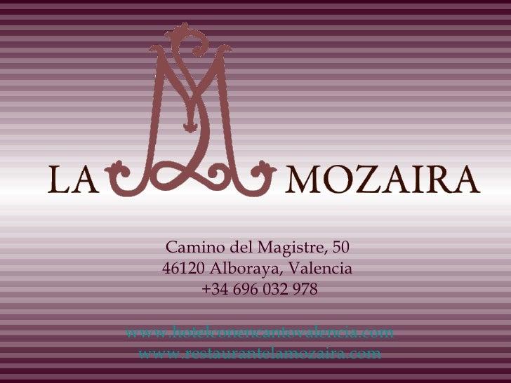 Camino del Magistre, 50  46120 Alboraya, Valencia  +34 696 032 978 www.hotelconencantovalencia.com www.restaurantelamozair...