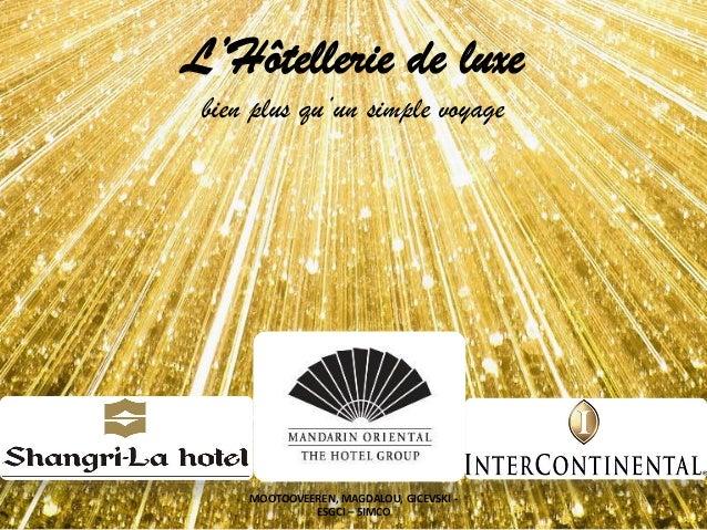 L'Hôtellerie de luxe bien plus qu'un simple voyage MOOTOOVEEREN, MAGDALOU, GICEVSKI - ESGCI – 5IMCO