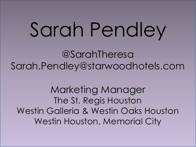 Sarah Pendley          @SarahTheresa Sarah.Pendley@starwoodhotels.com         Marketing Manager          The St. Regis Hou...