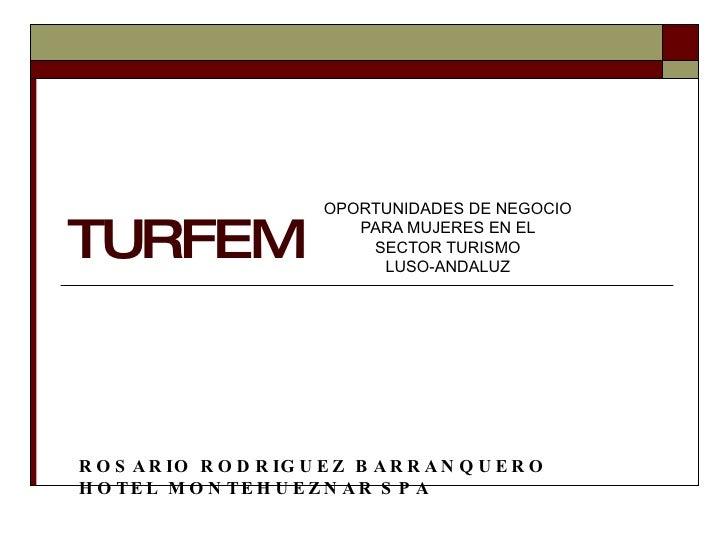 TURFEM OPORTUNIDADES DE NEGOCIO  PARA MUJERES EN EL  SECTOR TURISMO  LUSO-ANDALUZ  ROSARIO RODRIGUEZ BARRANQUERO  HOTEL MO...