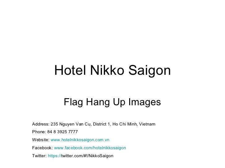 Hotel Nikko Saigon Flag Hang Up Images Address: 235 Nguyen Van Cu, District 1, Ho Chi Minh, Vietnam Phone: 84 8 3925 7777 ...