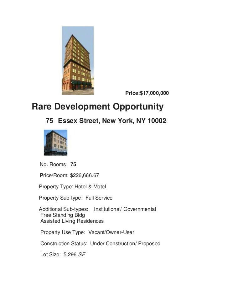 Price:$17,000,000Rare Development Opportunity   75 Essex Street, New York, NY 10002 No. Rooms: 75 Price/Room: $226,666.67 ...
