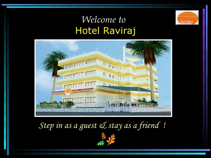 Welcome to   Hotel Raviraj Step in as a guest & stay as a friend  !
