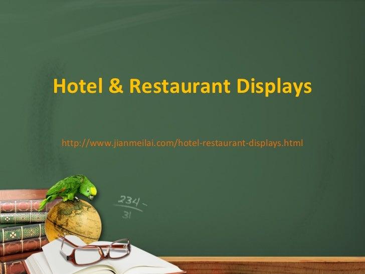 Hotel & Restaurant Displayshttp://www.jianmeilai.com/hotel-restaurant-displays.html