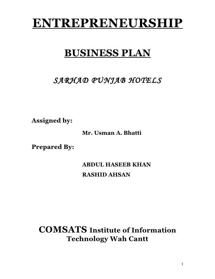 ENTREPRENEURSHIP         BUSINESS PLAN      SARHAD PUNJAB HOTELSAssigned by:               Mr. Usman A. BhattiPrepared By:...