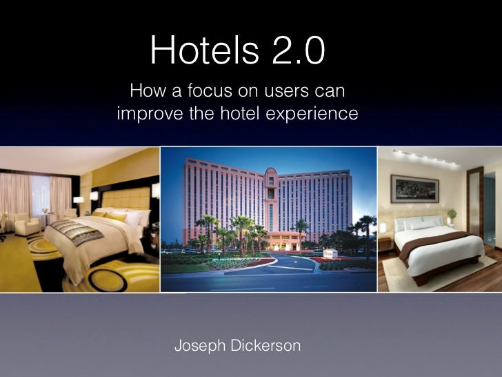 Hotels 2.0  How a focus on users canimprove the hotel experience      Joseph Dickerson