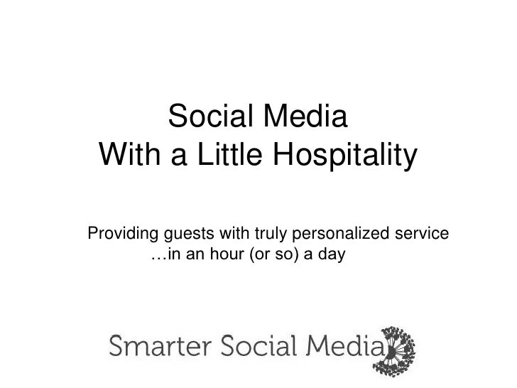 Social MediaWith a Little Hospitality<br />	   Providing guests with truly personalized service<br />    	      		…in an h...