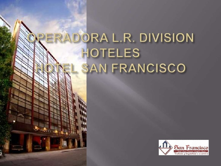 OPERADORA L.R. DIVISION HOTELESHOTEL SAN FRANCISCO<br />
