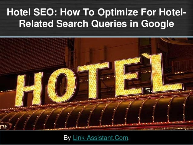 Hotel SEO: How To Optimize For Hotel- Related Search Queries in Google By Link-Assistant.Com.