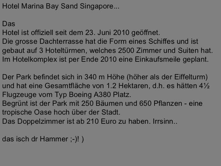Hotel Marina Bay Sand Singapore... Das Hotel ist offiziell seit dem 23. Juni 2010 geöffnet. Die grosse Dachterrasse hat di...