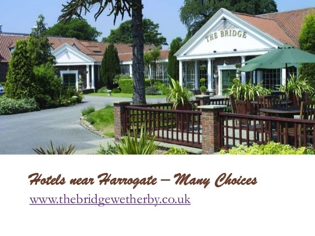 Hotels near Harrogate – Many Choices www.thebridgewetherby.co.uk