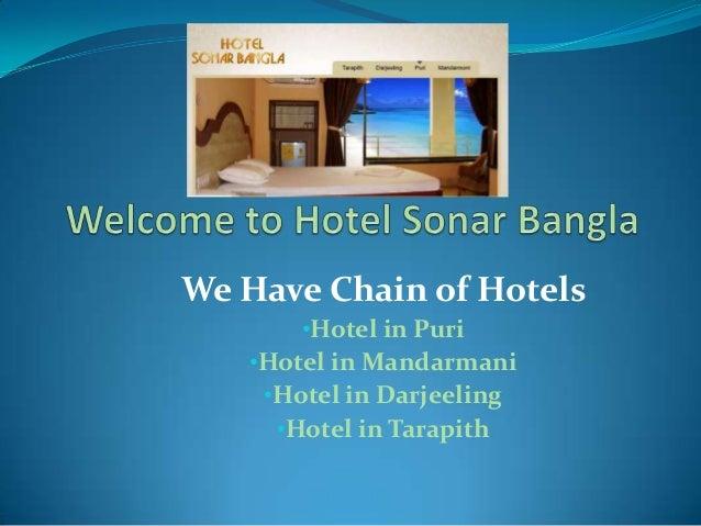 We Have Chain of Hotels •Hotel in Puri •Hotel in Mandarmani •Hotel in Darjeeling •Hotel in Tarapith