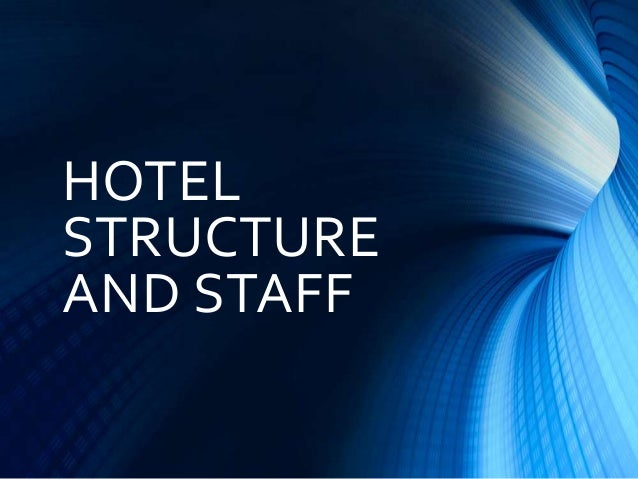HOTEL STRUCTURE AND STAFF